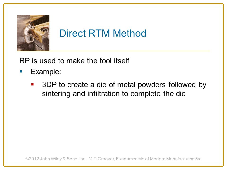 Direct RTM Method RP is used to make the tool itself Example: