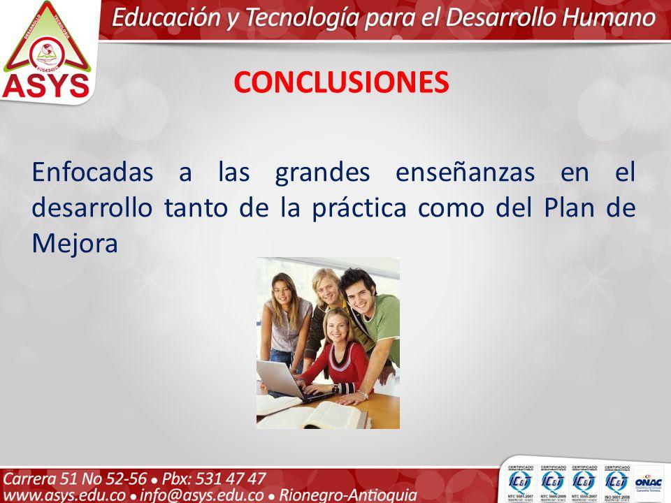CONCLUSIONES Enfocadas a las grandes enseñanzas en el desarrollo tanto de la práctica como del Plan de Mejora.