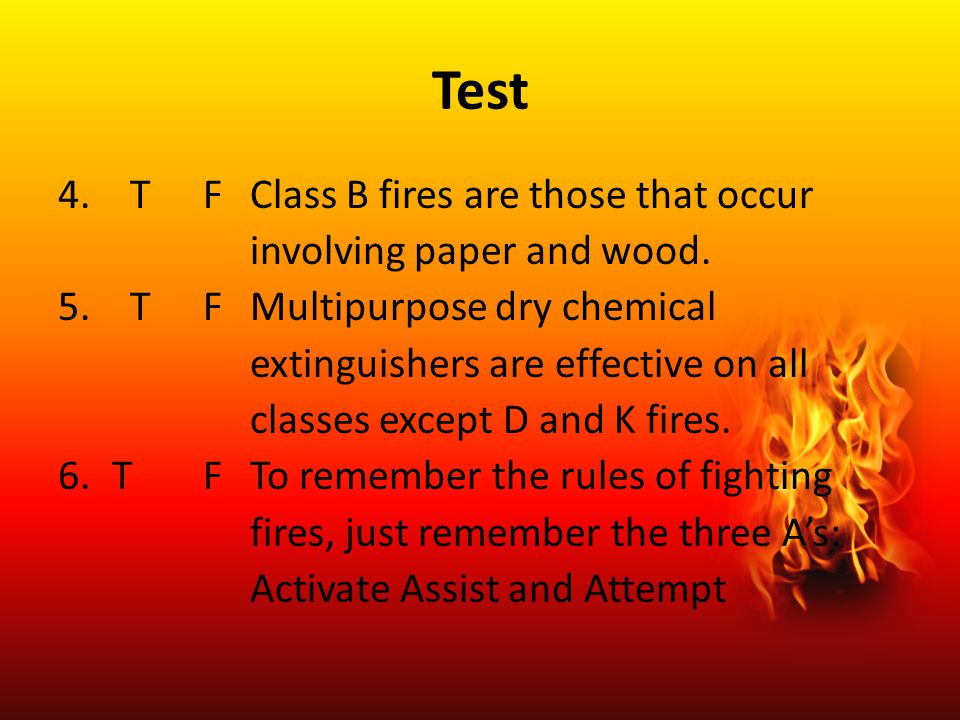 Test 4. T F Class B fires are those that occur