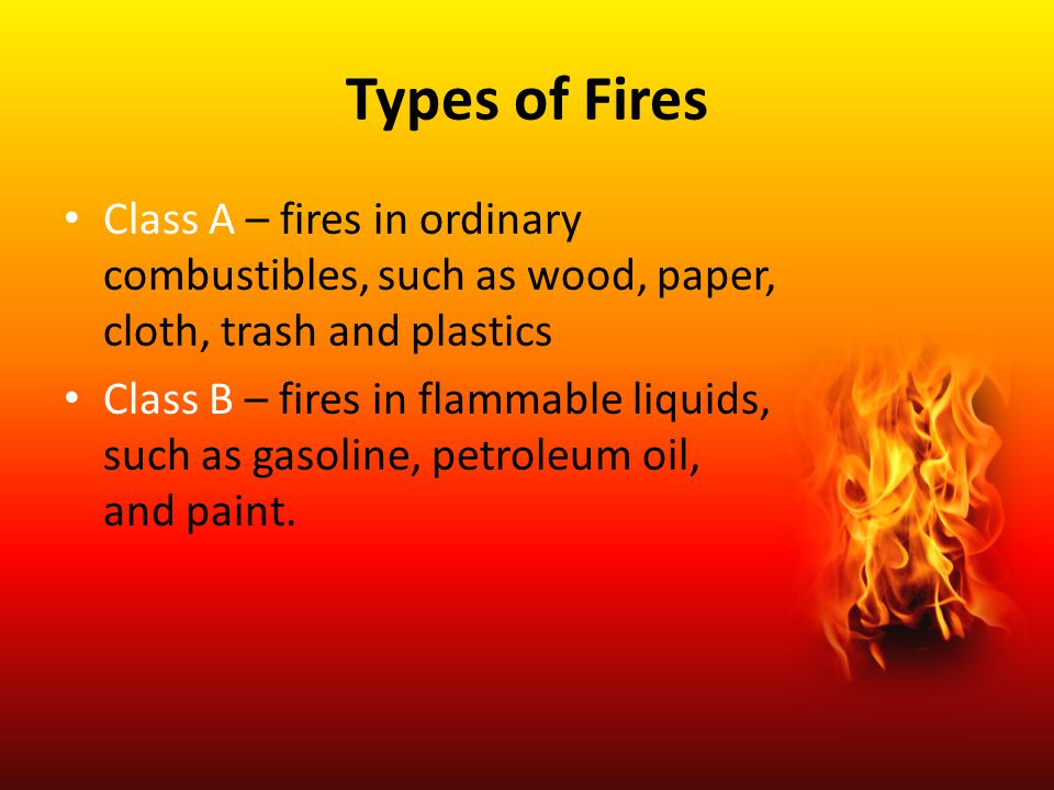 Types of Fires Class A – fires in ordinary combustibles, such as wood, paper, cloth, trash and plastics.