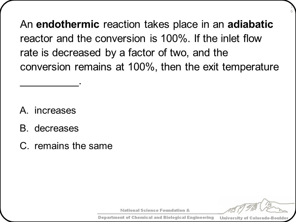 An endothermic reaction takes place in an adiabatic reactor and the conversion is 100%. If the inlet flow rate is decreased by a factor of two, and the conversion remains at 100%, then the exit temperature __________.