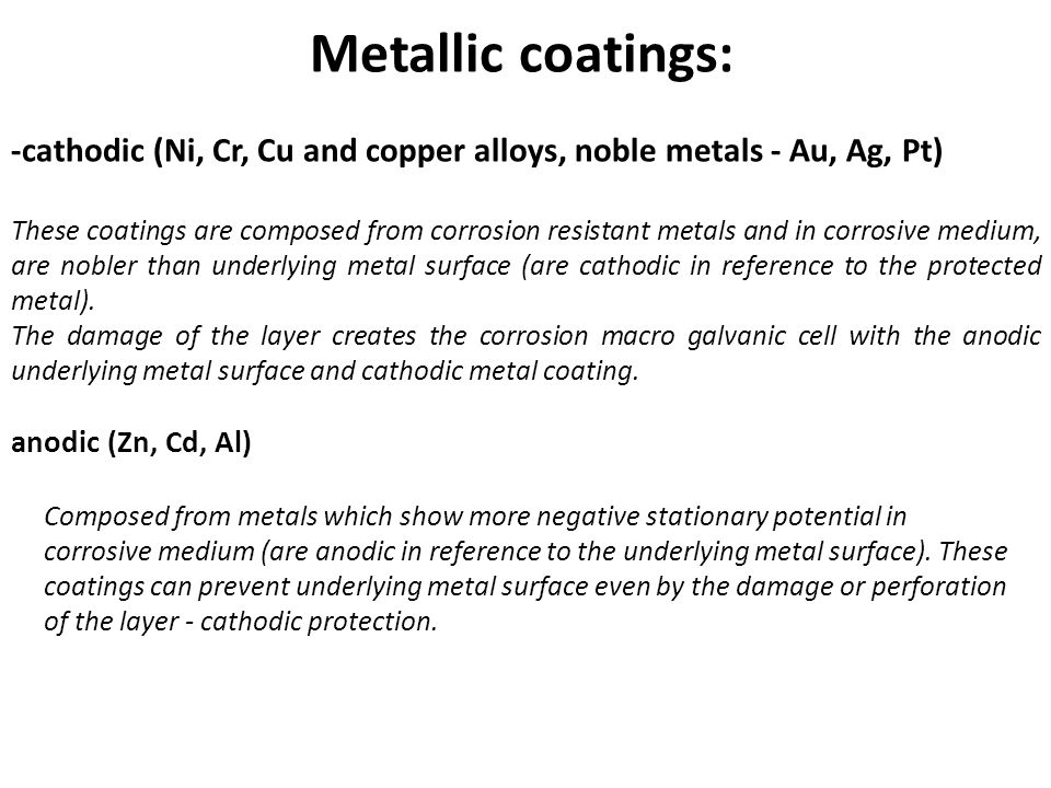 Metallic coatings: -cathodic (Ni, Cr, Cu and copper alloys, noble metals - Au, Ag, Pt)