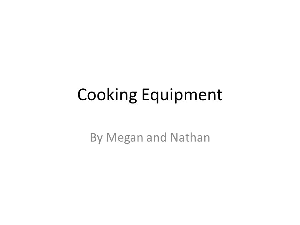 Cooking Equipment By Megan and Nathan