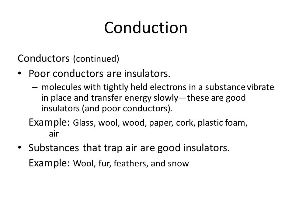 Conduction Conductors (continued) Poor conductors are insulators.