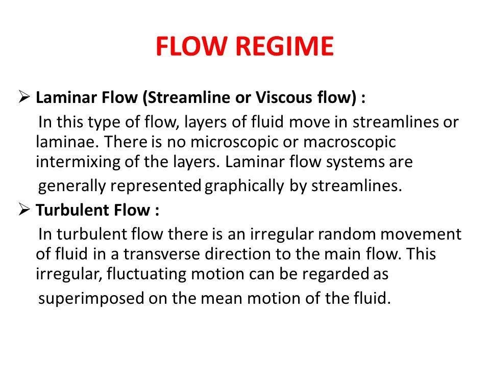 FLOW REGIME Laminar Flow (Streamline or Viscous flow) :