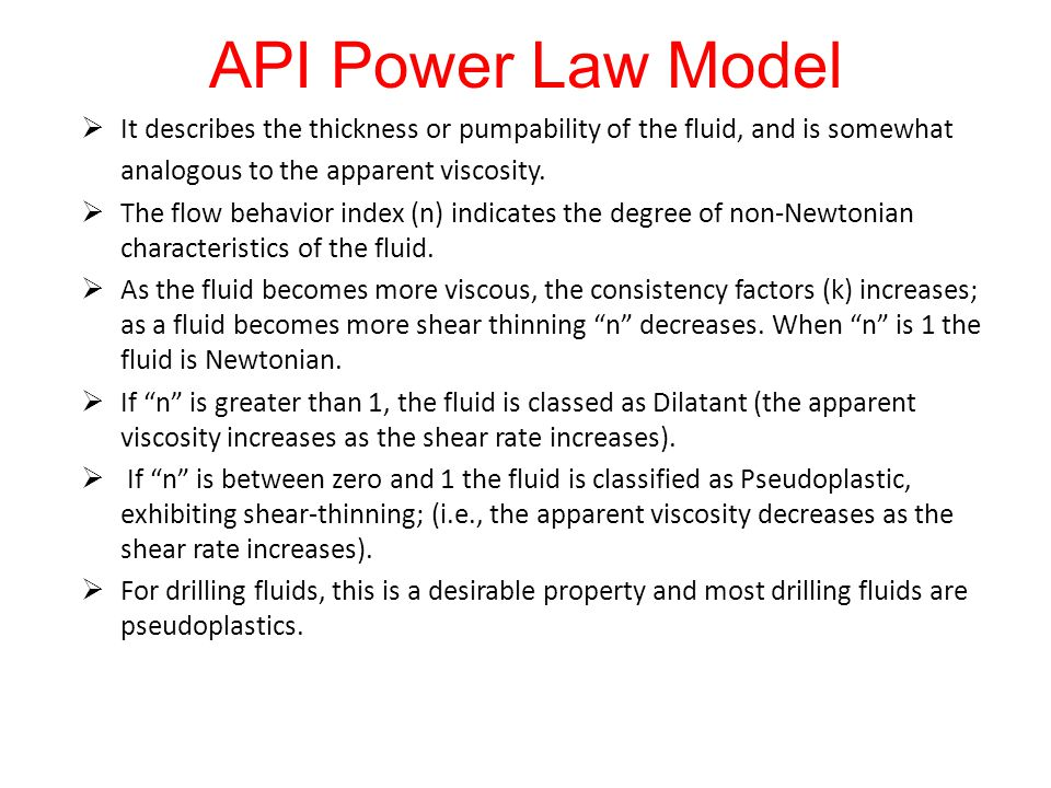 API Power Law Model It describes the thickness or pumpability of the fluid, and is somewhat. analogous to the apparent viscosity.