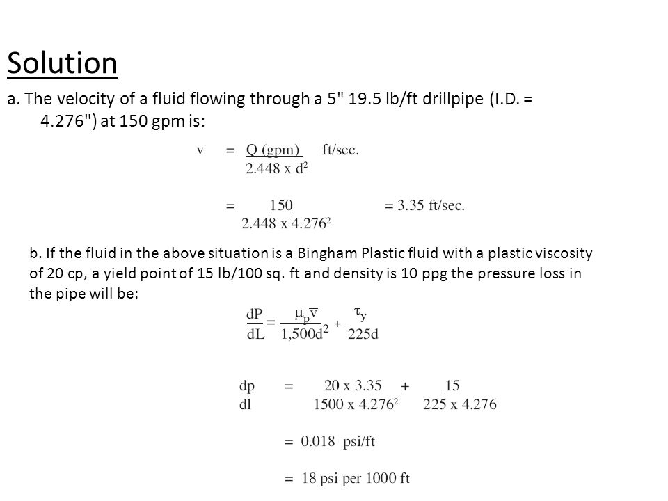 Solution a. The velocity of a fluid flowing through a 5 19.5 lb/ft drillpipe (I.D. = 4.276 ) at 150 gpm is: