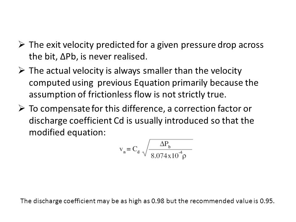 The exit velocity predicted for a given pressure drop across the bit, ΔPb, is never realised.