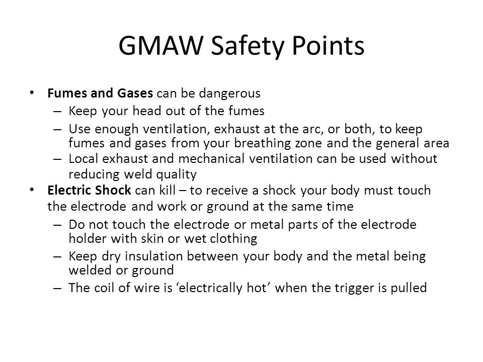 GMAW Safety Points Fumes and Gases can be dangerous