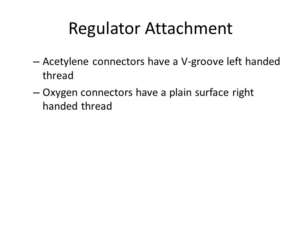 Regulator Attachment Acetylene connectors have a V-groove left handed thread.