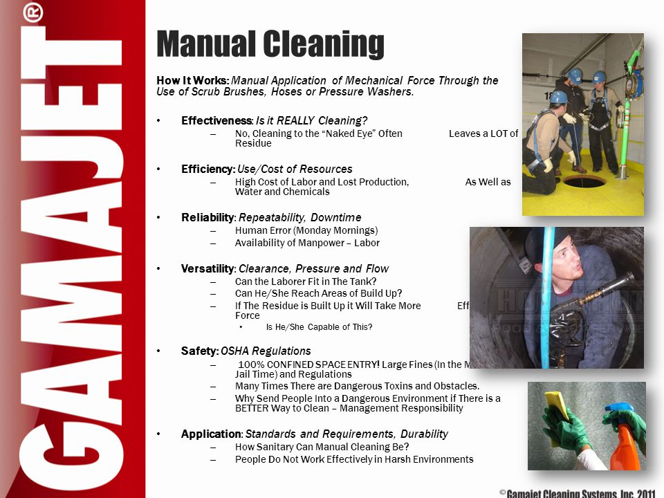 Manual Cleaning How It Works: Manual Application of Mechanical Force Through the Use of Scrub Brushes, Hoses or Pressure Washers.