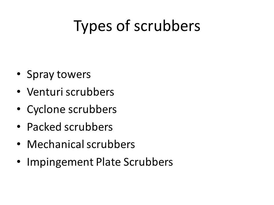Types of scrubbers Spray towers Venturi scrubbers Cyclone scrubbers
