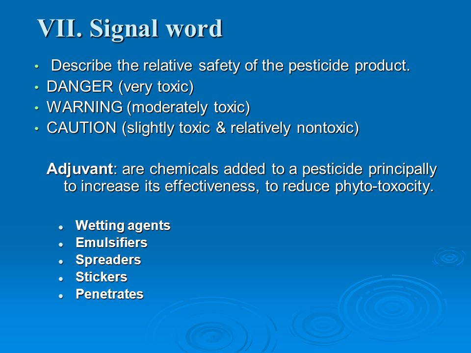 VII. Signal word Describe the relative safety of the pesticide product. DANGER (very toxic) WARNING (moderately toxic)