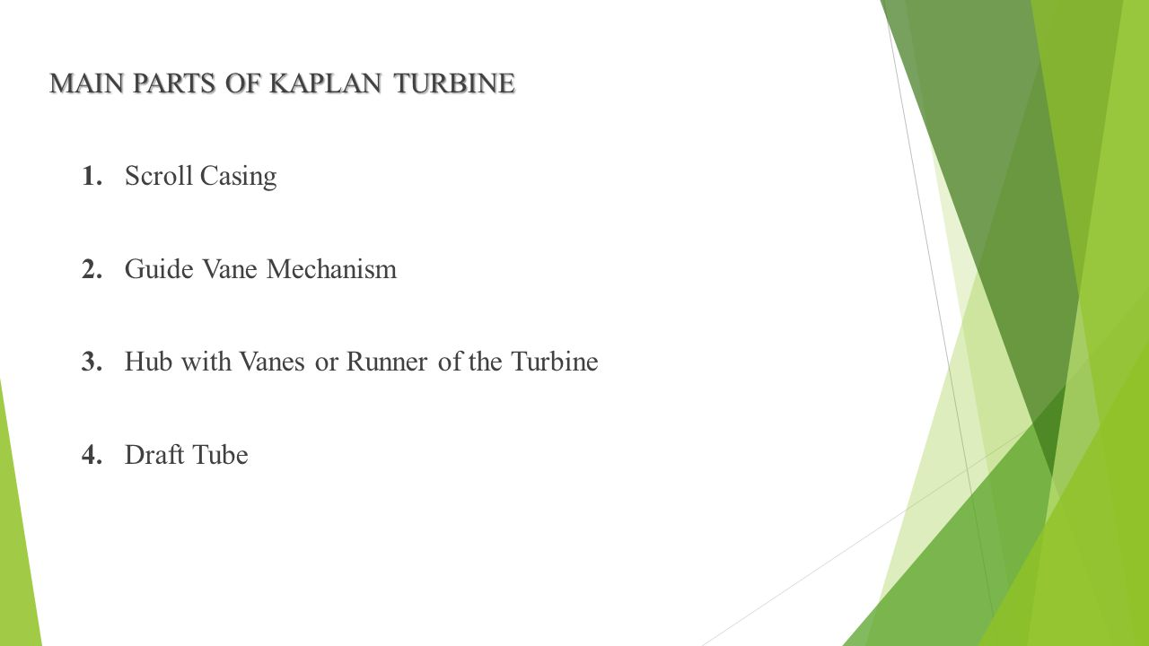 MAIN PARTS OF KAPLAN TURBINE 1. Scroll Casing 2. Guide Vane Mechanism 3.