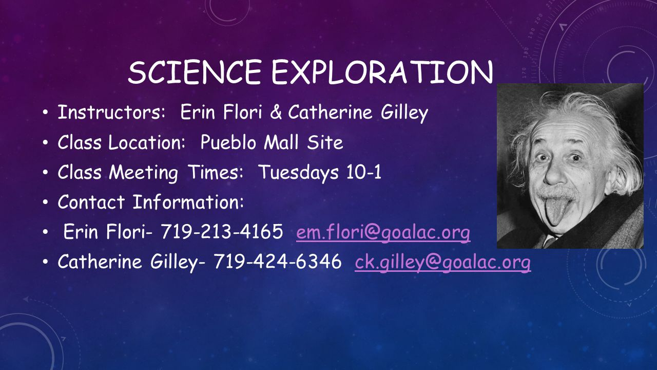 SCIENCE EXPLORATION Instructors: Erin Flori & Catherine Gilley