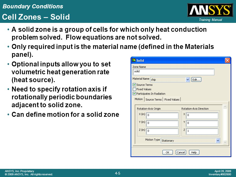 Cell Zones – Solid A solid zone is a group of cells for which only heat conduction problem solved. Flow equations are not solved.