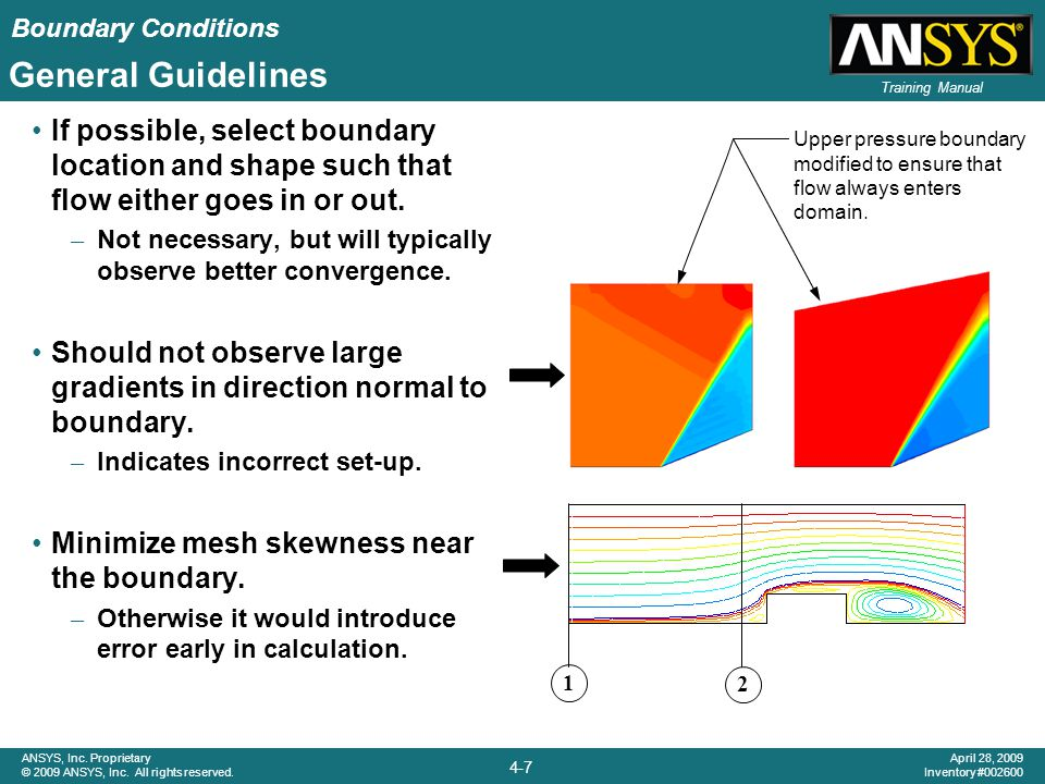 General Guidelines If possible, select boundary location and shape such that flow either goes in or out.
