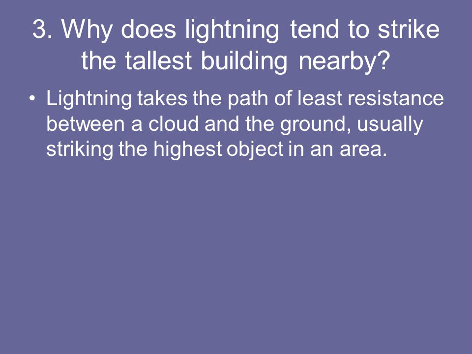 3. Why does lightning tend to strike the tallest building nearby