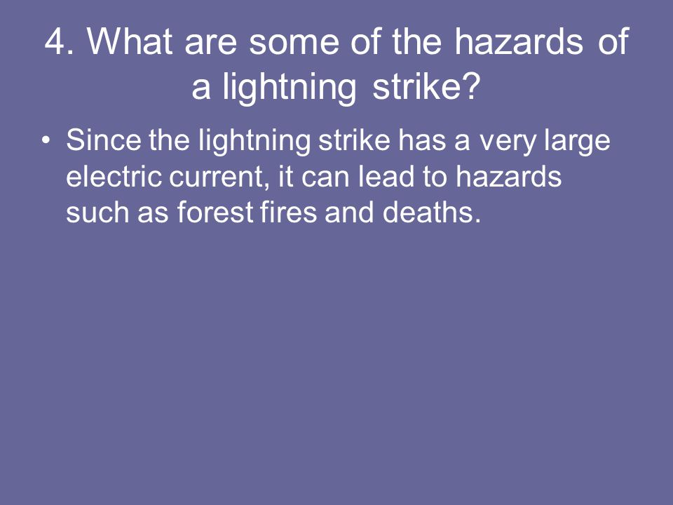 4. What are some of the hazards of a lightning strike