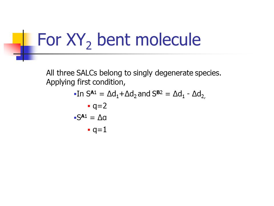 For XY2 bent molecule All three SALCs belong to singly degenerate species. Applying first condition,