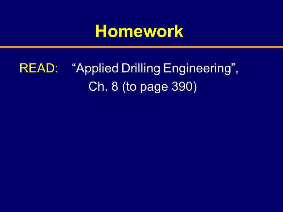 READ: Applied Drilling Engineering , Ch. 8 (to page 390)