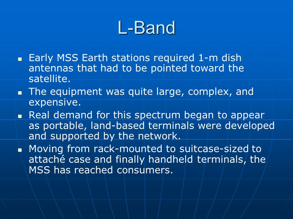 L-Band Early MSS Earth stations required 1-m dish antennas that had to be pointed toward the satellite.