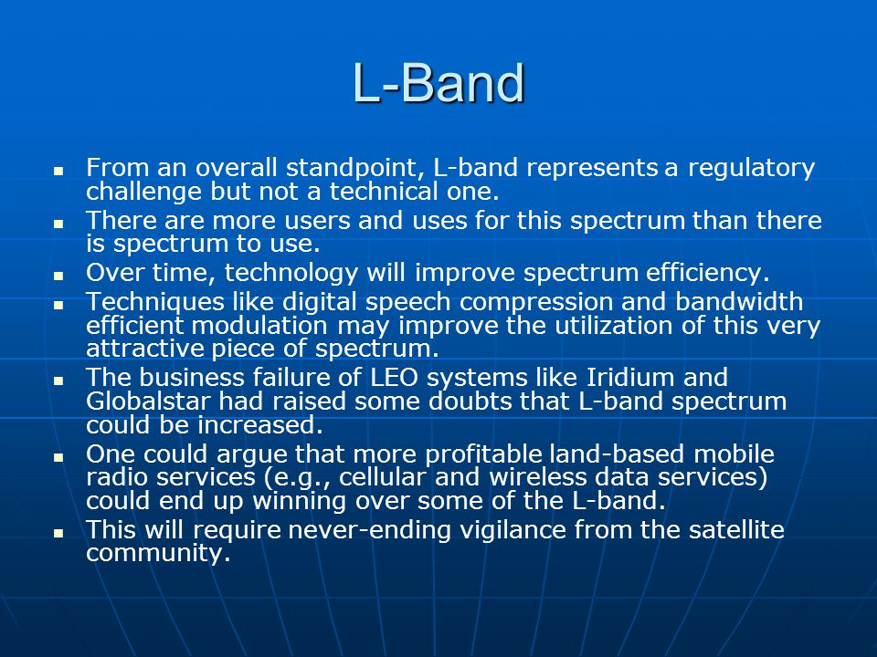 L-Band From an overall standpoint, L-band represents a regulatory challenge but not a technical one.