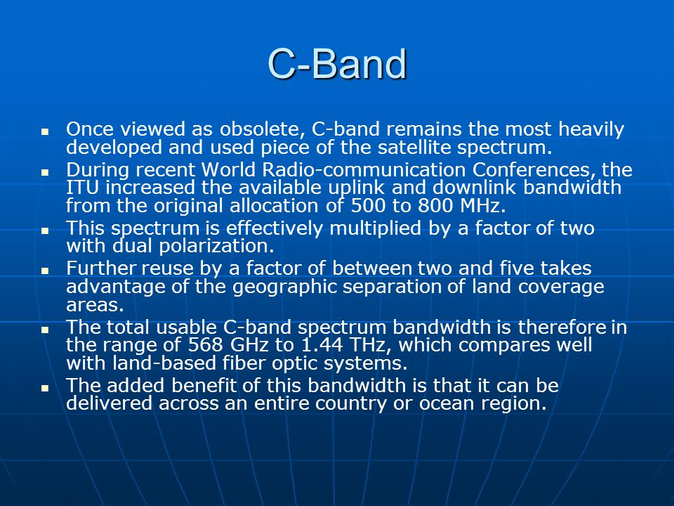 C-Band Once viewed as obsolete, C-band remains the most heavily developed and used piece of the satellite spectrum.