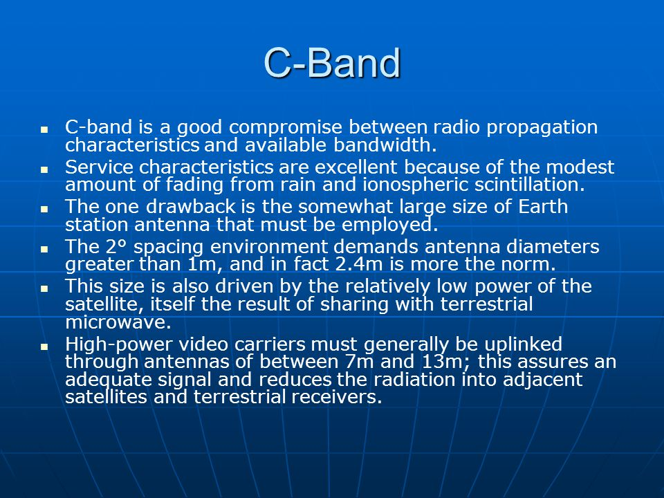 C-Band C-band is a good compromise between radio propagation characteristics and available bandwidth.