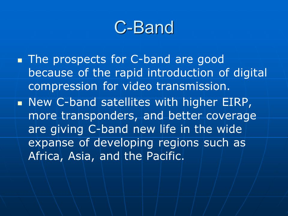 C-Band The prospects for C-band are good because of the rapid introduction of digital compression for video transmission.