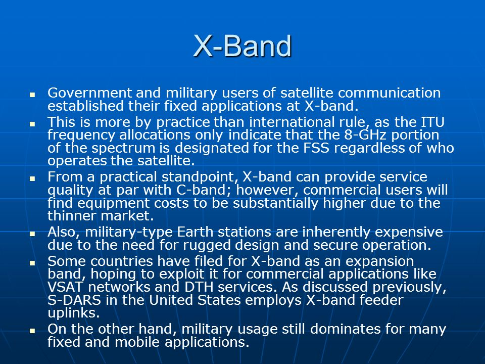 X-Band Government and military users of satellite communication established their fixed applications at X-band.