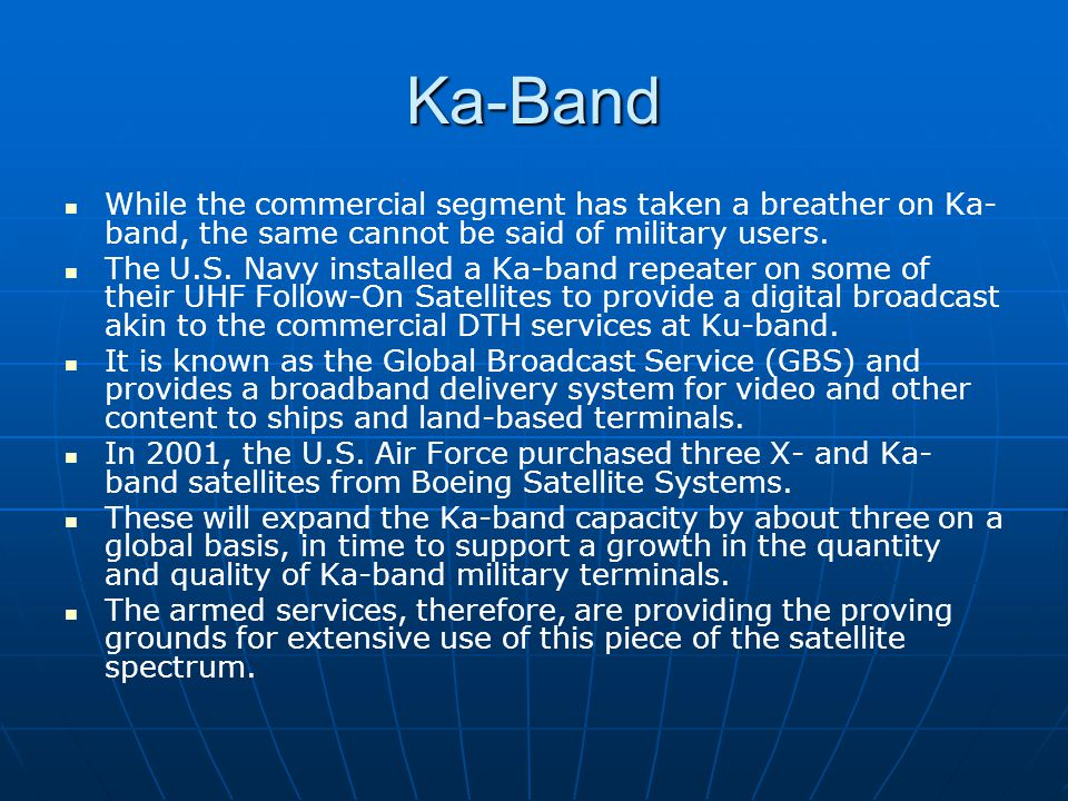 Ka-Band While the commercial segment has taken a breather on Ka-band, the same cannot be said of military users.