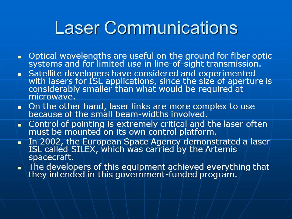 Laser Communications Optical wavelengths are useful on the ground for fiber optic systems and for limited use in line-of-sight transmission.