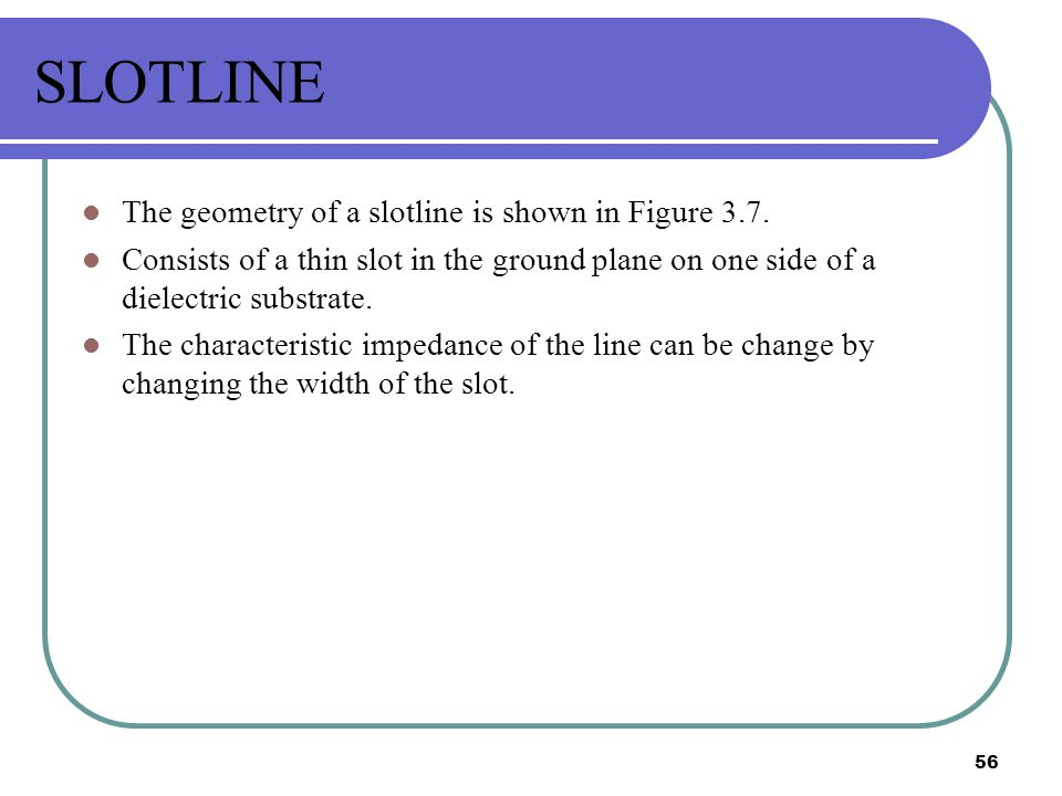 SLOTLINE The geometry of a slotline is shown in Figure 3.7.