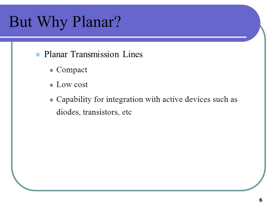 But Why Planar Planar Transmission Lines Compact Low cost