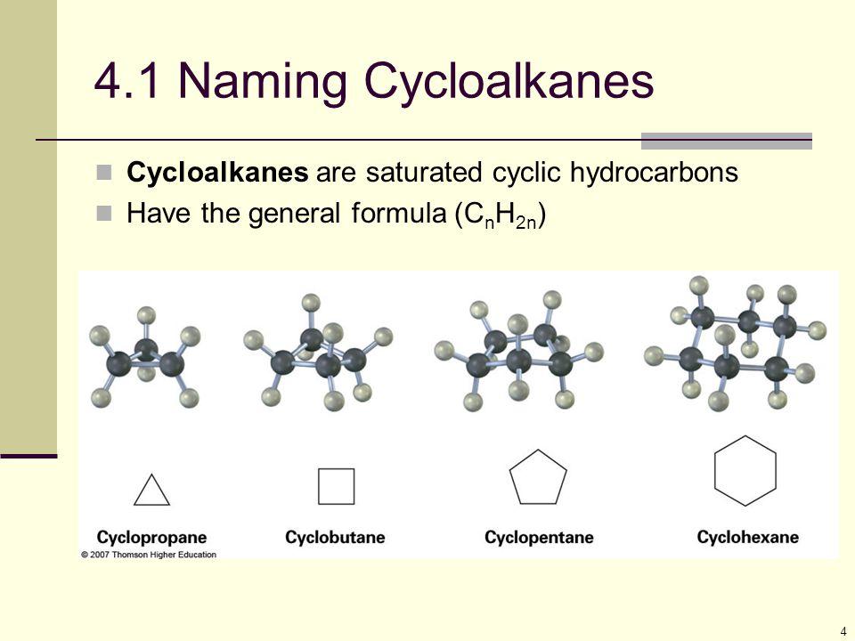 4.1 Naming Cycloalkanes Cycloalkanes are saturated cyclic hydrocarbons