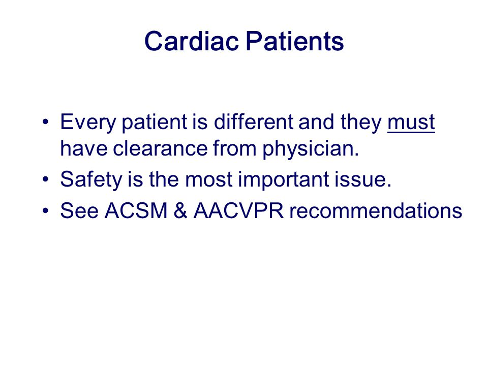 Cardiac Patients Every patient is different and they must have clearance from physician. Safety is the most important issue.