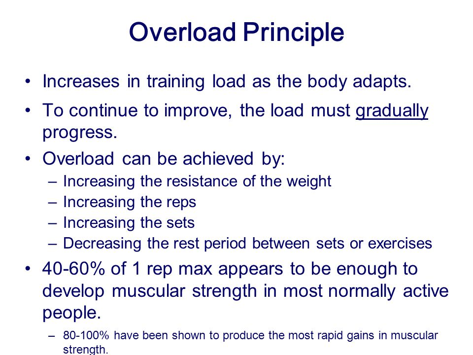 Overload Principle Increases in training load as the body adapts.