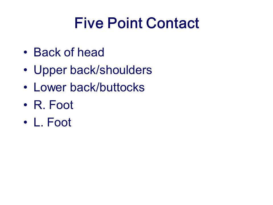 Five Point Contact Back of head Upper back/shoulders