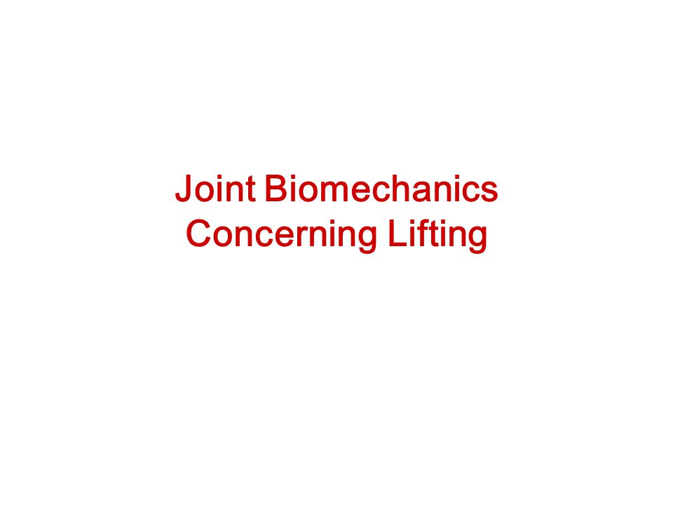 Joint Biomechanics Concerning Lifting