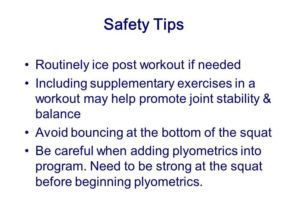 Safety Tips Routinely ice post workout if needed