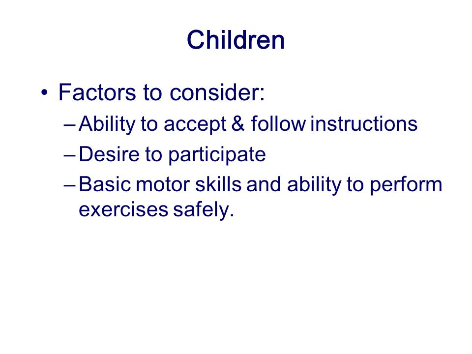 Children Factors to consider: Ability to accept & follow instructions