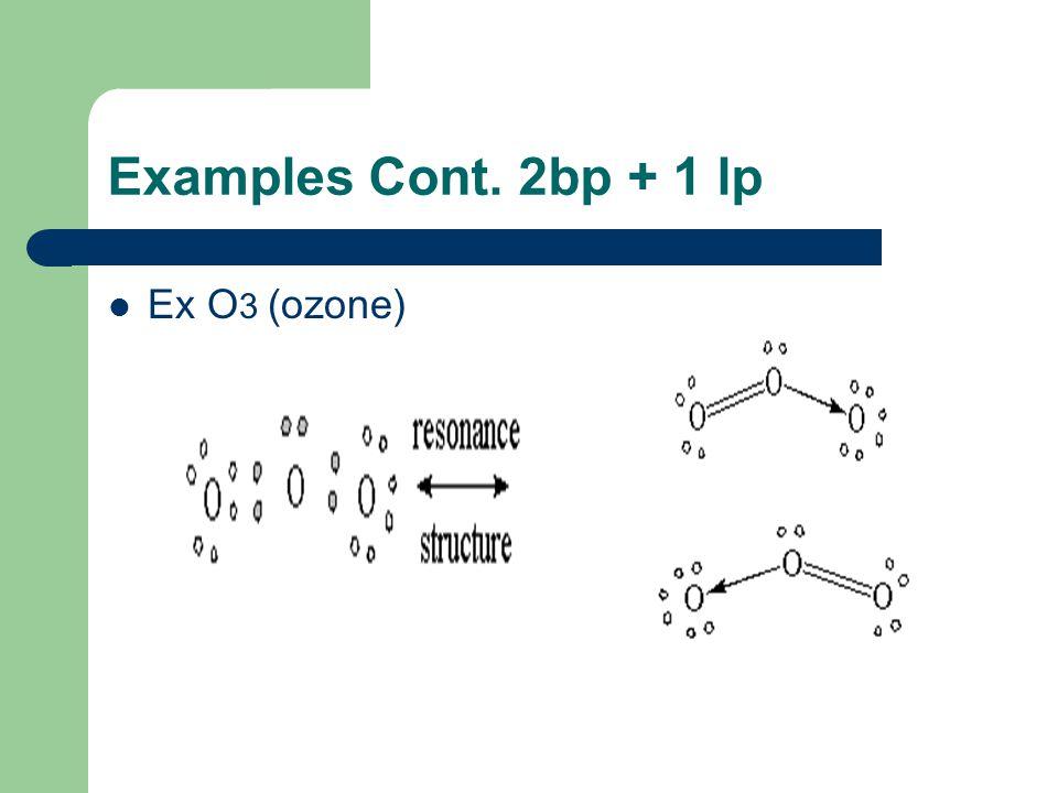 Examples Cont. 2bp + 1 lp Ex O3 (ozone)