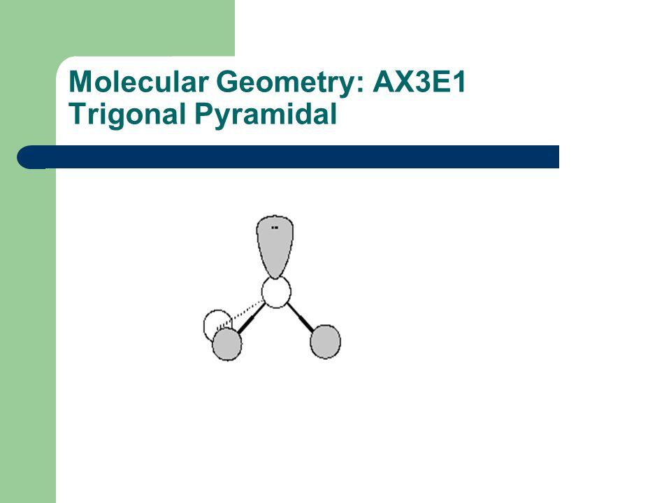 Molecular Geometry: AX3E1 Trigonal Pyramidal