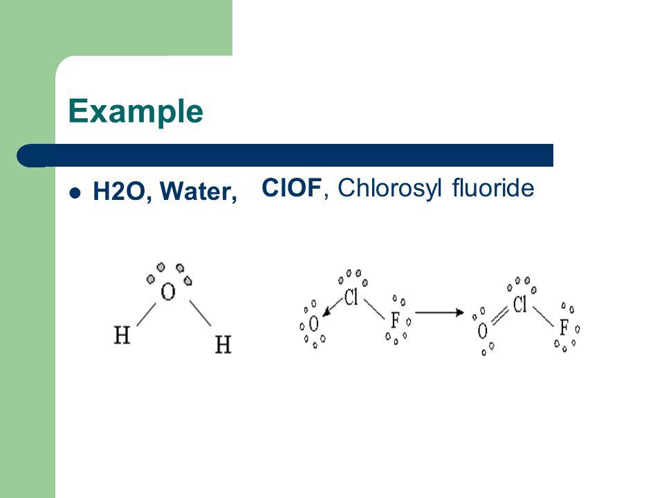Example H2O, Water, ClOF, Chlorosyl fluoride