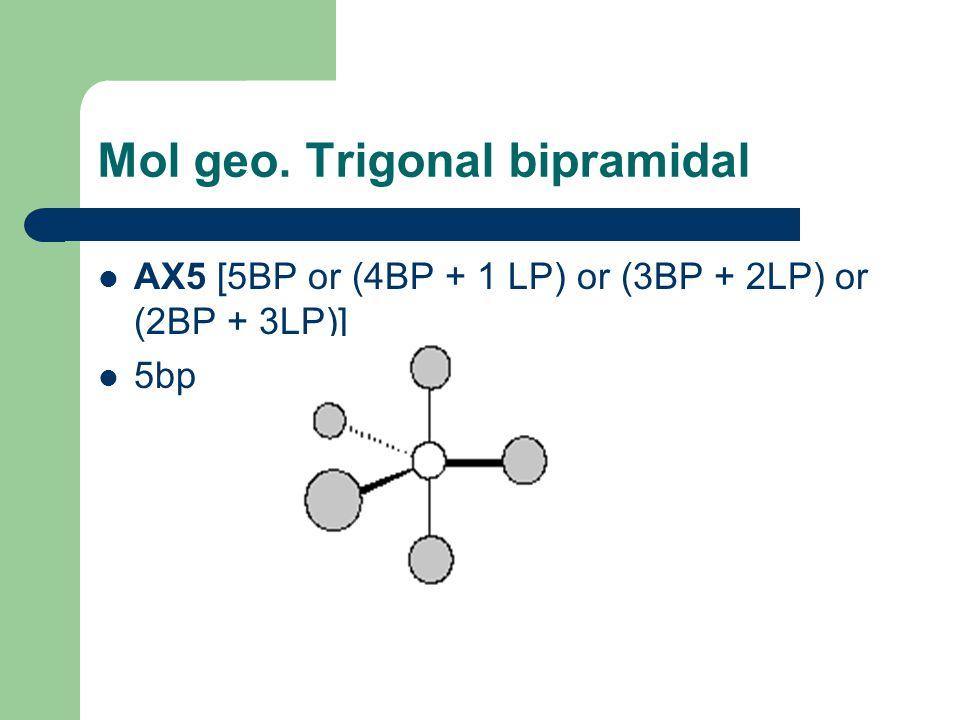 Mol geo. Trigonal bipramidal