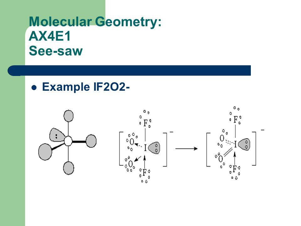 Molecular Geometry: AX4E1 See-saw