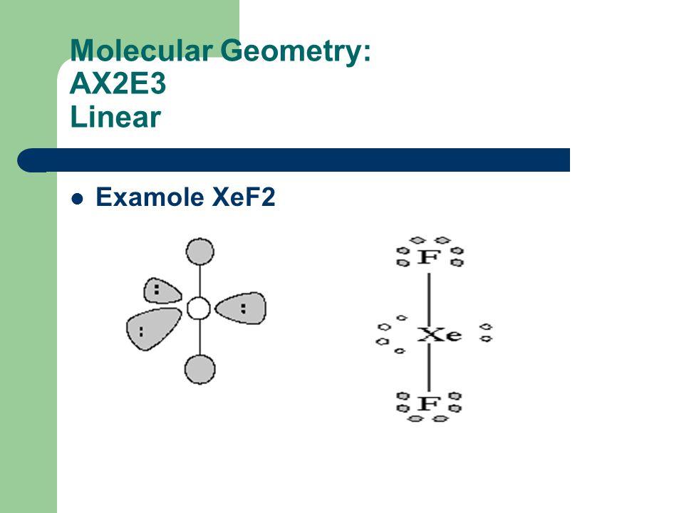 Molecular Geometry: AX2E3 Linear
