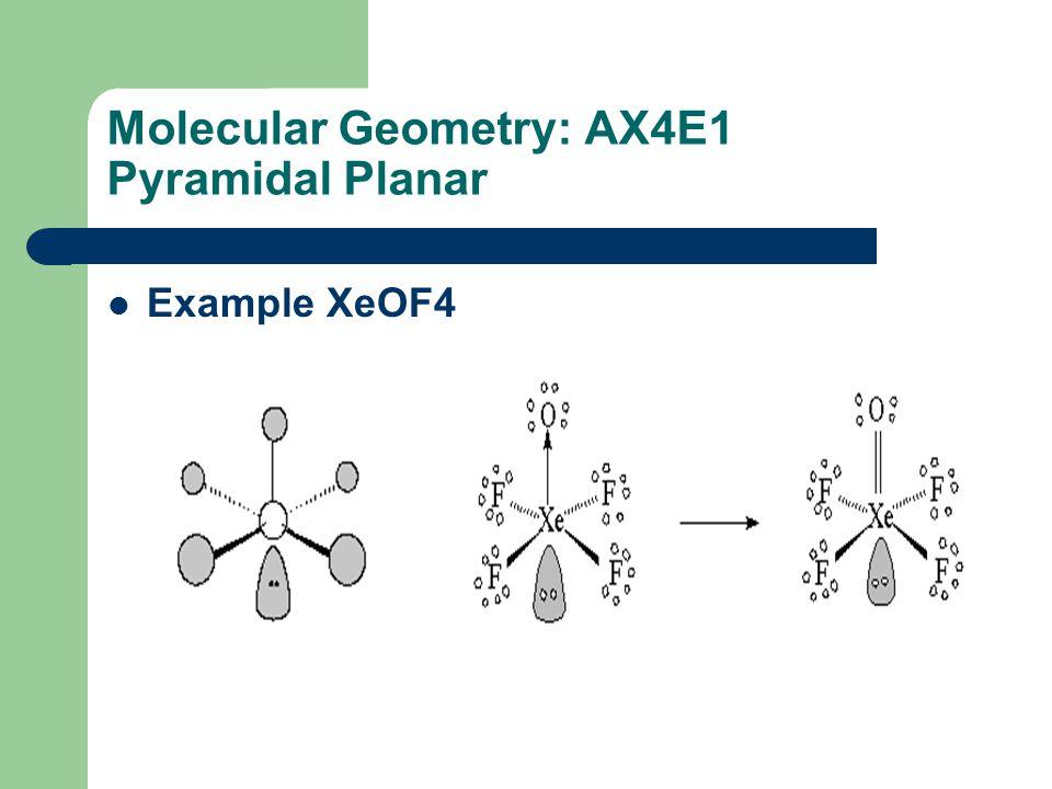 Molecular Geometry: AX4E1 Pyramidal Planar