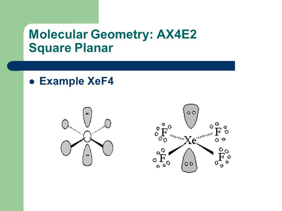 Molecular Geometry: AX4E2 Square Planar